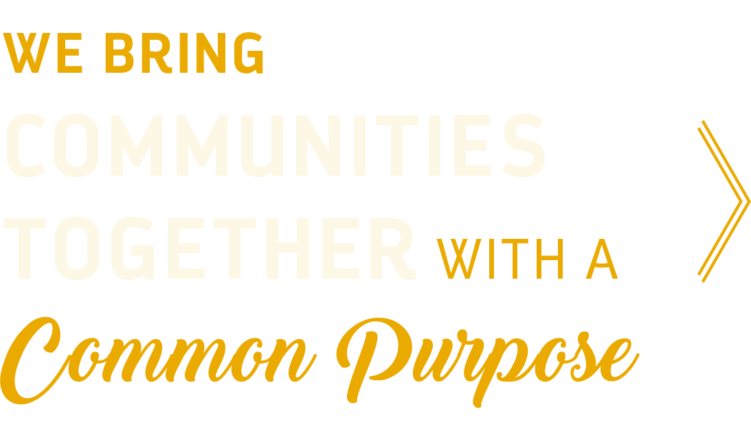 We Bring Communities Together with a common purpose